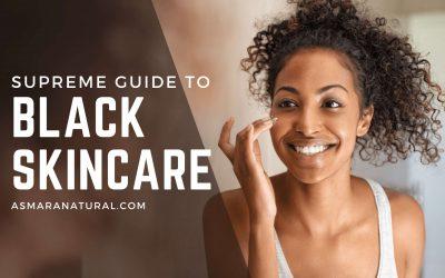 THE SUPREME GUIDE FOR BLACK SKINCARE